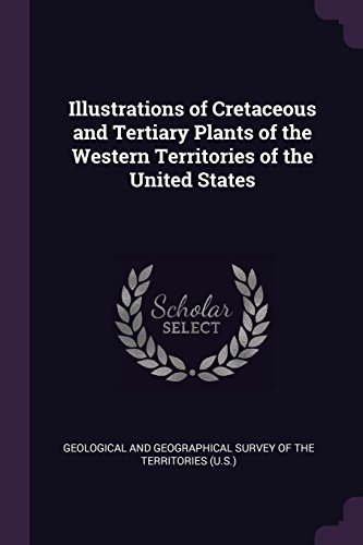 Illustrations of Cretaceous and Tertiary Plants of the Western Territories of the United States