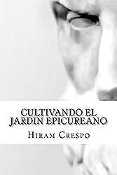 Cultivando el Jardín Epicureano (Spanish Edition)