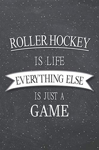Roller Hockey Is Life Everything Else Is Just A Game: Roller Hockey Notebook, Planner or Journal   Size 6 x 9   110 Lined Pages   Office Equipment, ... Hockey Gift Idea for Christmas or Birthday