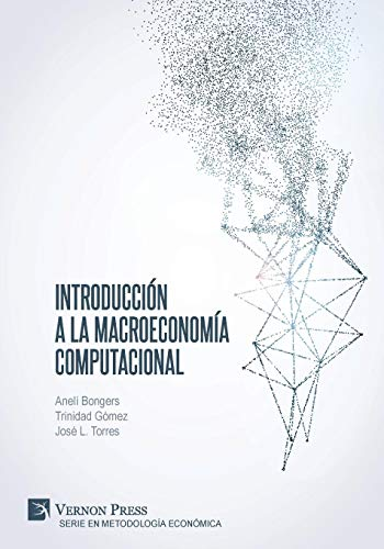 Introducción a la Macroeconomía Computacional  [Bongers, Aneli - Gomez, Trinidad - Torres, Jose L] (Tapa Blanda)