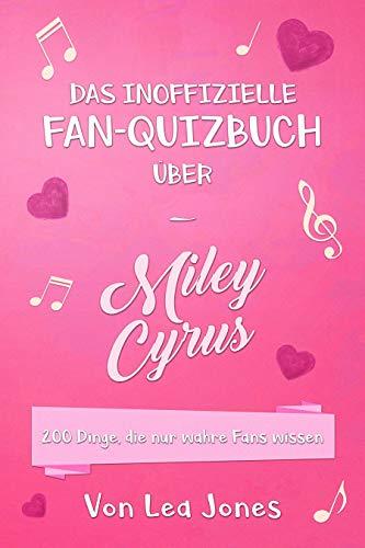 Das inoffizielle Fan - Quizbuch über Miley Cyrus: 200 Dinge, die nur wahre Fans wissen (German Edition) (Mädchen Ray)