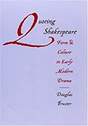 Quoting Shakespeare: Form and Culture in Early Modern Drama