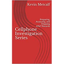 Cellphone Investigation Series: Preparing, Analyzing, and Mapping AT&T Records (Cell Phone Investigation Series: Carrier Records Book 1)