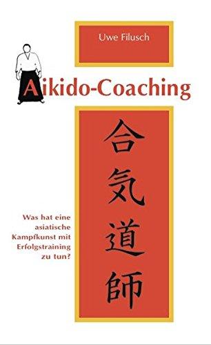 Aikido-Coaching: Was hat eine asiatische Kampfkunst mit Erfolgstraining zu tun?