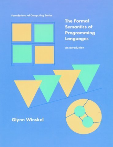 The Formal Semantics of Programming Languages: An Introduction (Foundations of Computing) by Winskel, Glynn (1993) Hardcover by The MIT Press
