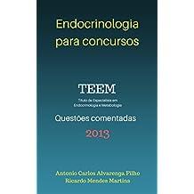 ENDOCRINOLOGIA PARA CONCURSOS: Questões comentadas da Prova de título de especialista em Endocrinologia e Metabologia - TEEM 2013 (Portuguese Edition)