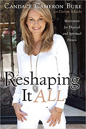 Reshaping It All Motivation For Physical And Spiritual Fitness Bure Candace Cameron Schacht Darlene 9781433669736 Amazon Com Books