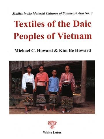 Textiles of the Daic People of Vietnam (Studies in the material cultures of Southeast Asia) by White Lotus Co Ltd