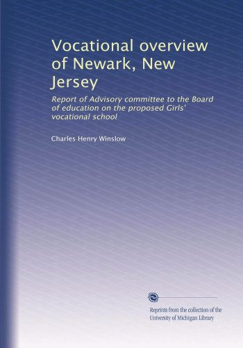 Vocational overview of Newark, New Jersey: Report of Advisory committee to the Board of education on the proposed Girls' vocational school