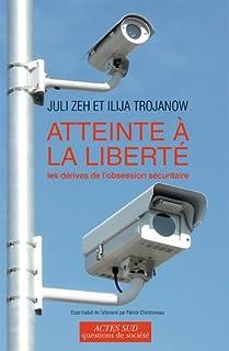 Atteinte à la liberté : les dérives de l'obsession sécuritaire, Zeh, Juli