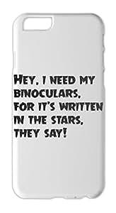 Hey, i need my binoculars, for it's written in the stars, Iphone 6 plus case