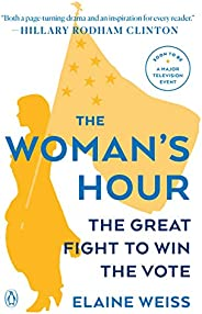 The Woman's Hour: The Great Fight to Win the