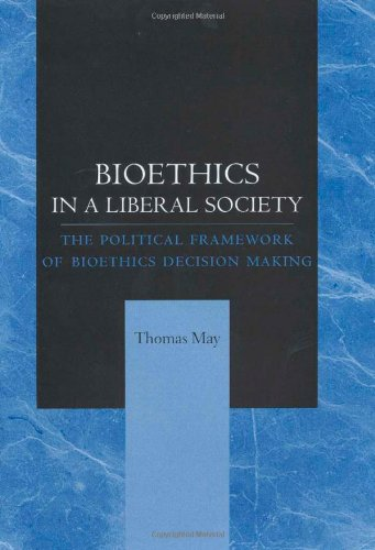 Bioethics in a Liberal Society: The Political Framework of Bioethics Decision Making
