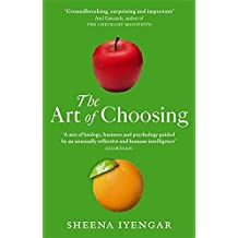 The Art of Choosing: The Decisions We Make Everyday by Sheena Iyengar (2011-07-31)