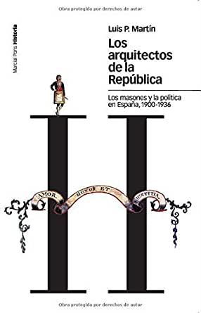 Los arquitectos de la República: Los masones y la política en España, 1900-1936 (Estudios nº 51) eBook: Martín, Luis P.: Amazon.es: Tienda Kindle