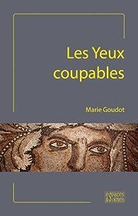 Les yeux coupables par Marie Goudot