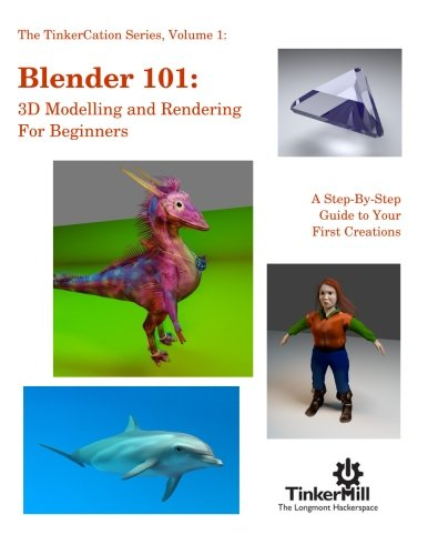Blender 101: 3D Modelling and Rendering for Beginners (TinkerCation) (Volume 1) (Blender 3d Printing)