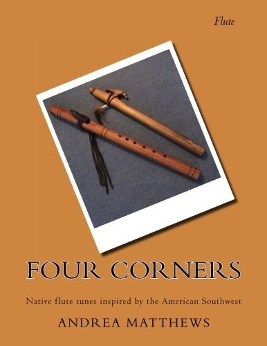 Four Corners Flute Book: Native flute tunes inspired by the American Southwest by Andrea K Matthews (2004-06-25)