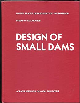 Design of small dams 3rd edition a water resources technical publication united states - Us bureau of reclamation ...