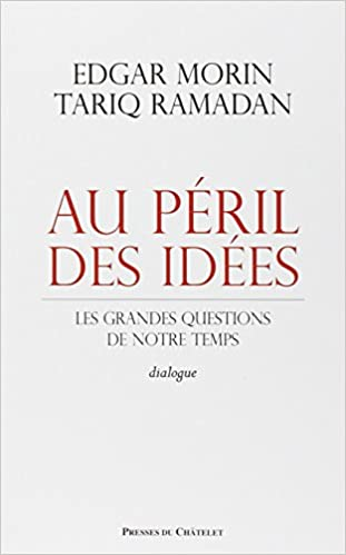 Au péril des idées - Edgar Morin et Tariq Ramadan