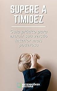 SUPERE A TIMIDEZ: Guia Prático Para Extrair Sua Versão Interior Mais Poderosa