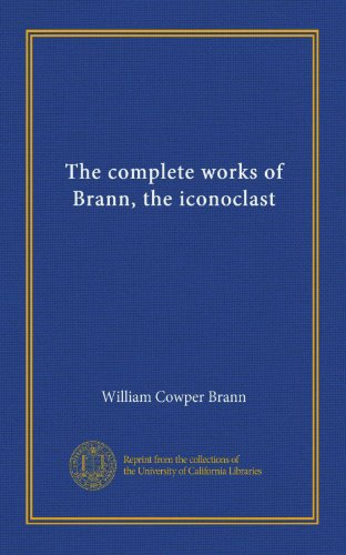 The complete works of Brann, the iconoclast (Vol-1) (The Complete Works Of Brann The Iconoclast)