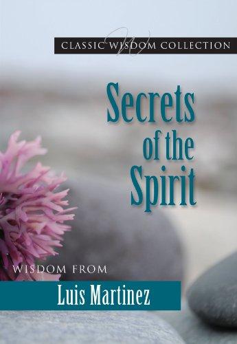 Secrets of the Spirit: Wisdom from Luis Martinez (CWC) (Classic Wisdom Collection)