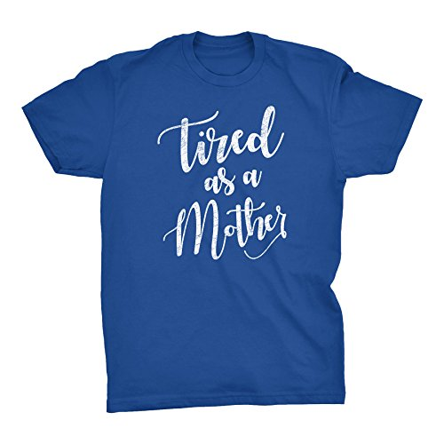 Mothers Day Mom Gift T-Shirt - Tired As A Mother - Distressed 002D-Royal-Sm