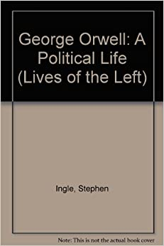 George Orwell: A Political Life (Lives of the Left)
