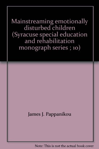 Mainstreaming emotionally disturbed children (Syracuse special education and rehabilitation monograph series ; 10)