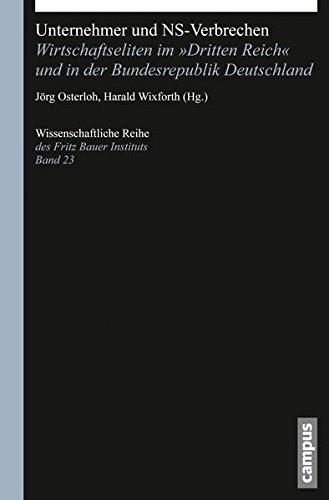 Unternehmer und NS-Verbrechen: Wirtschaftseliten im »Dritten Reich« und in der Bundesrepublik Deutschland (Wissenschaftliche Reihe des Fritz Bauer Instituts)