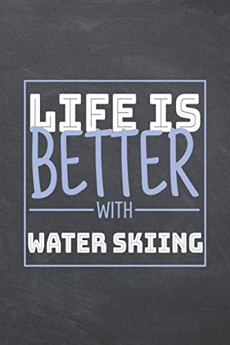 Life is Better with Water Skiing: Water Skiing Notebook, Planner or Journal | Size 6 x 9 | 110 Dot Grid Pages | Office Equipment, Supplies |Funny Water Skiing Gift Idea for Christmas or Birthday