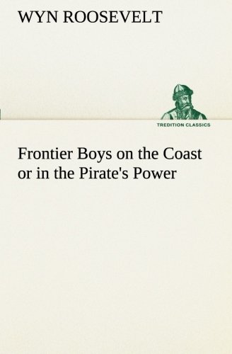 Download Frontier Boys on the Coast or in the Pirate's Power (TREDITION CLASSICS) pdf epub
