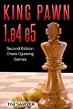 King Pawn 1.e4 E5: Second Edition - Chess Opening Games-Tim Sawyer