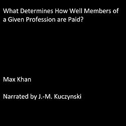 What Determines How Much Members of a Given Profession Are Paid?
