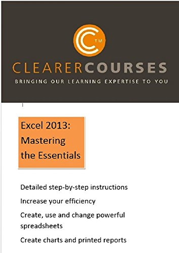 Excel 2013: Mastering the Essentials: A step-by-step guide to excellence and efficiency (Clearer Courses) Pdf