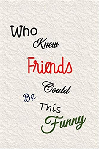 Who Knew Friends Could Be This Funny: Sayings to Keep ...