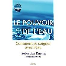 Le Pouvoir de l'Eau, Comment se soigner avec l'eau (traduit) (French Edition)