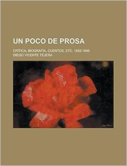 Un poco de prosa; crítica, biografía, cuentos, etc. 1882-1895 (Spanish Edition): Diego Vicente Tejera: 9781231292747: Amazon.com: Books