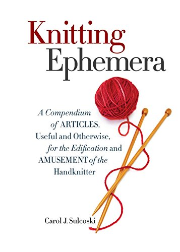 Knitting Ephemera: A Compendium of Articles, Useful and Otherwise, for the Edification and Amusement of the Handknitter - $14.95