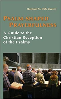 Psalm-Shaped Prayerfulness: A Guide to the Christian Reception of the Psalms by Margaret Daly-Denton (2011-08-01)
