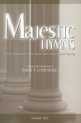 Download Majestic Hymns, Volume 1: Classic Hymn Medleys for Choral and Congregational Worship: SATB PDF