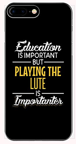 Education is Important But Playing The LUTE is Importanter Musician Gift - Phone Case for iPhone 6+, 6S+, 7+, 8+
