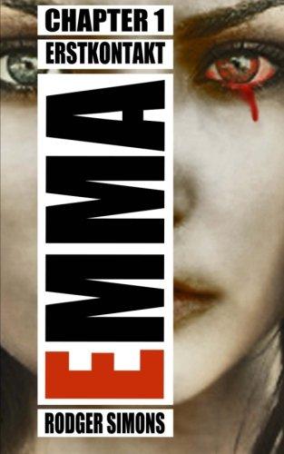 Emma: Chapter 1 - Erstkontakt - Der erste Teil der Horrorthriller-Reihe über Labor Experimente an Kindern. (Psychothriller)