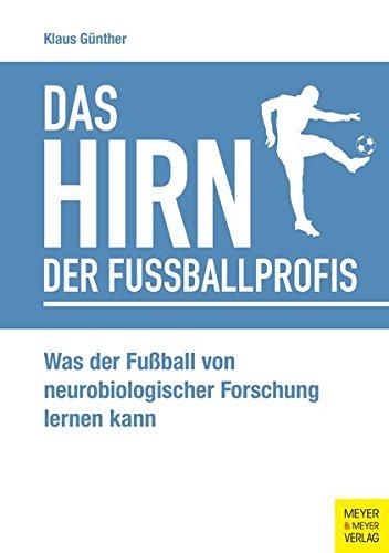 Das Hirn der Fußballprofis: Was der Fußball von neurobiologischer Forschung lernen kann