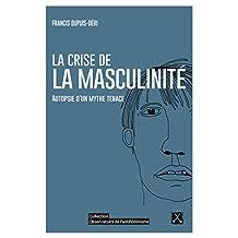 La crise de la masculinité: Autopsie d'un mythe tenace (French Edition)
