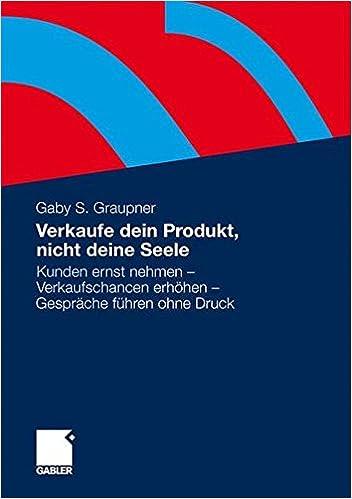 Cover des Buchs: Verkaufe dein Produkt, nicht deine Seele: Kunden ernst nehmen - Verkaufschancen erhöhen - Gespräche führen ohne Druck
