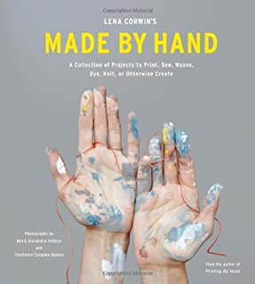 Book Cover: Lena Corwin's Made by Hand: A Collection of Projects to Print, Sew, Weave, Dye, Knit, or Otherwise Create