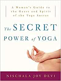 The Secret Power Of Yoga: A Womans Guide to the Heart and ...