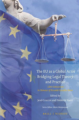 The EU as a Global Actor - Bridging Legal Theory and Practice, Liber Amicorum in honour of Ricardo Gosalbo Bono (Studies in Eu External Relations) (English and French Edition)
